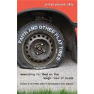 Faith and Other Flat Tires : Searching for God on the Rough Road of Doubt by Dilley, Andrea Palpant, 9780310325512