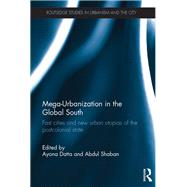 Mega-Urbanization in the Global South: Fast Cities and New Urban Utopias of the Postcolonial State by Datta; Ayona, 9780415745512