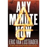 Any Minute Now A Novel by Lustbader, Eric Van, 9780765385512