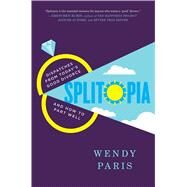Splitopia Dispatches from Today's Good Divorce and How to Part Well by Paris, Wendy, 9781476725512