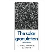 The Solar Granulation by R. J. Bray, R. E. Loughhead, C. J. Durrant, 9780521115513