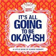 It's All Going to Be Okay-ish by Montaquila, Christine; Weinberg, Courtney, 9781416245513