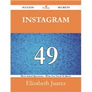 Instagram: 49 Most Asked Questions on Instagram - What You Need to Know by Juarez, Elizabeth, 9781488525513