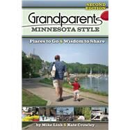 Grandparents Minnesota Style Places to Go and Wisdom to Share by Link, Mike; Crowley, Kate, 9781591935513