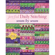 Joyful Daily Stitching, Seam by Seam Complete Guide to 500 Embroidery-Stitch Combinations, Perfect for Crazy Quilting by Bothell, Valerie, 9781617455513
