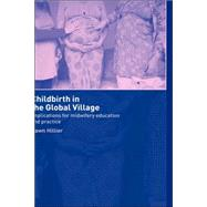 Childbirth in the Global Village: Implications for Midwifery Education and Practice by Hillier,Dawn, 9780415275514