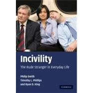 Incivility: The Rude Stranger in Everyday Life by Philip Smith , Timothy L. Phillips , Ryan D. King, 9780521895514