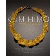 Kumihimo Wire Jewelry : Essential Techniques and 20 Jewelry Projects for the Japanese Art of Braiding by Imperia, Giovanna, 9780823085514
