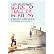 A Straightforward Guide To Teacher Merit Pay by Ritter, Gary W.; Barnett, Joshua H.; Guthrie, James, 9781452255514