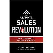 The Ultimate Sales Revolution: Sell Differently, Change the World by Lishansky, Steve, 9781599325514