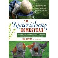 The Nourishing Homestead: One Back-to-the-land Family's Plan for Cultivating Soil, Skills, and Spirit by Hewitt, Ben; Hewitt, Penny, 9781603585514