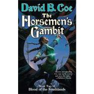 The Horsemen's Gambit Book Two of Blood of the Southlands by Coe, David B., 9780765355515