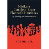 Miziker's Complete Event Planner's Handbook: Tips, Terminology, and Techniques for Success by Miziker, Ron, 9780826355515