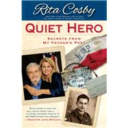 Quiet Hero : Secrets from My Father's Past by Cosby, Rita, 9781439165515