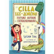 Cilla Lee-Jenkins: Future Author Extraordinaire by Tan, Susan; Wulfekotte, Dana, 9781626725515