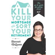 Kill Your Mortgage and Sort Your Retirement by McQueen, Hannah, 9781877505515