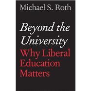 Beyond the University by Roth, Michael S., 9780300175516