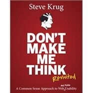 Don't Make Me Think, Revisited A Common Sense Approach to Web Usability by Krug, Steve, 9780321965516