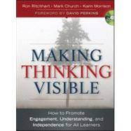 Making Thinking Visible : How to Promote Engagement, Understanding, and Independence for All Learners by Ritchhart, Ron; Church, Mark; Morrison, Karin, 9780470915516