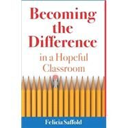 Becoming the Difference in a Hopeful Classroom by Saffold, Felicia, 9781512315516