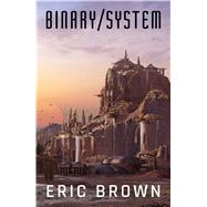Binary System by Brown, Eric, 9781781085516