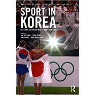 Sport in Korea: History, Development, Management by Kwak; Dae Hee, 9780415315517
