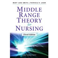 Middle Range Theory for Nursing by Smith, Mary Jane, Ph.D., R.N.; Liehr, Patricia R. , Ph. D. , R. N., 9780826195517