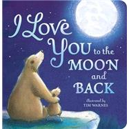 I Love You to the Moon and Back by Hepworth, Amelia; Warnes, Tim, 9781589255517