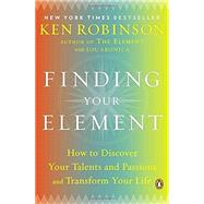 Finding Your Element How to Discover Your Talents and Passions and Transform Your Life by Robinson, Ken; Aronica, Lou, 9780143125518