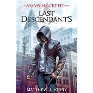Last Descendants: An Assassin's Creed Novel Series by Kirby, Matthew; Kirby, Matthew J., 9780545855518