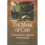 The Mark of Cain: Psychoanalytic Insight and the Psychopath by Meloy; J. Reid, 9781138005518