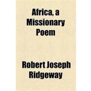 Africa, a Missionary Poem by Ridgeway, Robert Joseph, 9781154605518