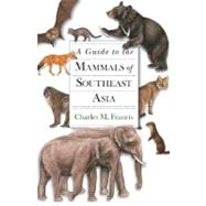 A Guide to the Mammals of Southeast Asia by Francis, Charles M., 9780691135519