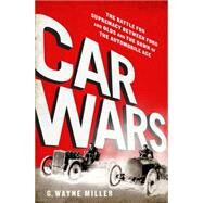 Car Crazy: The Battle for Supremacy Between Ford and Olds and the Dawn of the Automobile Age by Miller, G. Wayne, 9781610395519