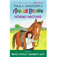 Amber Brown Horses Around by Coville, Bruce; Levy, Elizabeth; Lewis, Anthony; Danziger, Paula (CRT), 9780147515520