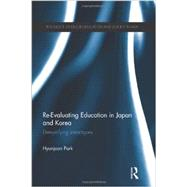 Re-Evaluating Education in Japan and Korea: De-mystifying Stereotypes by Park; Hyunjoon, 9780415595520