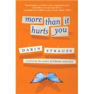 More Than It Hurts You A Novel by Strauss, Darin, 9780452295520