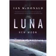 Luna: New Moon by McDonald, Ian, 9780765375520