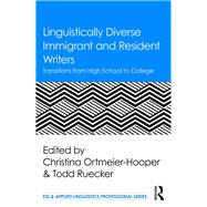 Linguistically Diverse Immigrant and Resident Writers: Transitions from High School to College by Ortmeier-Hooper; Christina, 9781138125520