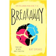 Breakaway A Novel by Spears, Kat, 9781250065520
