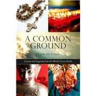 Common Ground: Lessons and Legends from the World's Great Faiths by Outcalt, Todd, 9781632205520