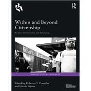 Within and Beyond Citizenship: Borders, membership and belonging by Gonzales; Roberto G., 9781138285521