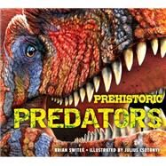 Prehistoric Predators by Switek, Brian; Csotonyi, Julius, 9781604335521