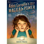 Abby Carnelia's One and Only Magical Power by Pogue, David; Caparo, Antonio Javier, 9781250045522