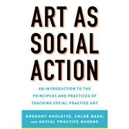 Art As Social Action by Sholette, Gregory; Bass, Chloë; Social Practice Queens, 9781621535522