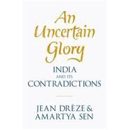 An Uncertain Glory: India and Its Contradictions by Drèze, Jean; Sen, Amartya, 9780691165523