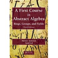 A First Course in Abstract Algebra: Rings, Groups, and Fields, Third Edition by Anderson; Marlow, 9781482245523