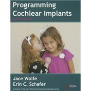 Programming Cochlear Implants by Wolfe, Jace, Ph.D.; Schafer, Erin C., Ph.D., 9781597565523