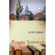 Prague Summer A Novel by Condran, Jeffrey, 9781619025523