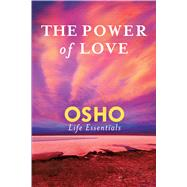 The Power of Love What Does It Take for Love to Last a Lifetime? by Osho, 9780312595524